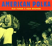American Polka-Old Tunes & New Sounds