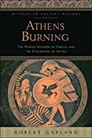 Athens Burning: The Persian Invasion of Greece and the Evacuation of Attica (Witness to Ancient History)
