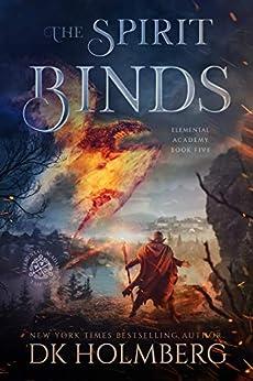 The Spirit Binds (Elemental Academy Book 5) by [Holmberg, D.K.]