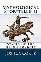 Mythological Storytelling: Stages of the Hero's Journey (The Modern Monomyth)