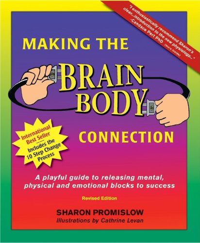 Making the Brain Body Connection: A Playful Guide to Releasing Mental, Physical & Emotinal Blocks to Success