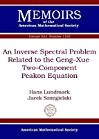 An Inverse Spectral Problem Related to the Geng-xXe Two-Component Peakon Equation (Memoirs of the American Mathematical Society)