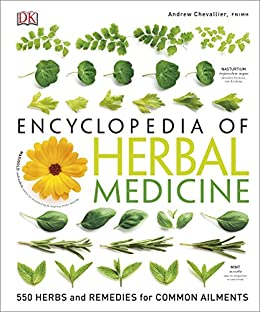 Encyclopedia Of Herbal Medicine: 550 Herbs and Remedies for Common Ailments by [Chevallier, Andrew]