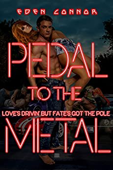 Pedal to the Metal: Love's Drivin' but Fate's Got the Pole (The 'Cuda Confessions Book 3) by [Connor, Eden]