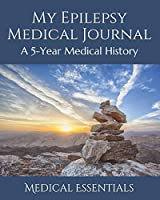 My Epilepsy Medical Journal: A 5-Year Medical History