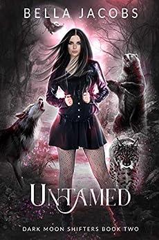 Untamed: A Reverse Harem Urban Fantasy Romance (Dark Moon Shifters Book 2) by [Jacobs, Bella]
