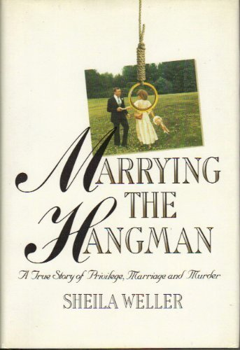 Download Marrying the Hangman: A True Story of Privilege, Marriage and Murder 039458290X