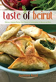 Taste of Beirut: 175+ Delicious Lebanese Recipes from Classics to Contemporary to Mezzes and More by [Accad, Joumana]