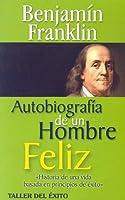 Autobiografia de un Hombre Feliz: Historia de una Vida Basada en Principios de Exito