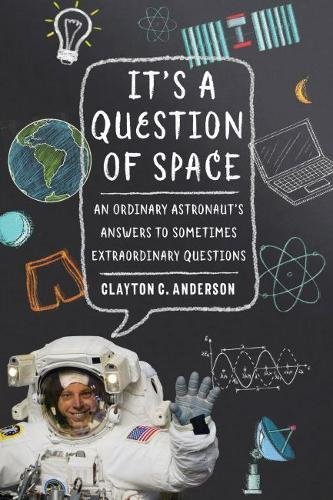 It's a Question of Space: An Ordinary Astronaut's Answers to Sometimes Extraordinary Questions (English Edition)