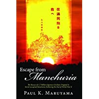 Escape from Manchuria: The Rescue of 1.7 Million Japanese Civilians Trapped in Soviet-occupied Manchuria Following the End of World War II (English Edition)