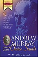 Andrew Murray - One of God's Choice Saints