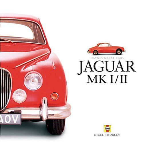 Jaguar MK I/II: A celebration of Jaguar's classic sporting saloons (Haynes Great Cars)