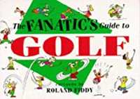 The Fanatic's Guide to Golf (Fanatic's Guides Ser)