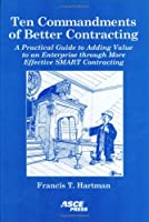 Ten Commandments of Better Contracting: A Practical Guide to Adding Value to an Enterprise Through More Effective Smart Contracting