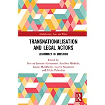 Transnationalisation and Legal Actors: Legitimacy in Question (Globalization: Law and Policy)