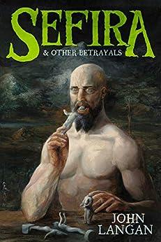 Sefira and Other Betrayals by [Langan, John]