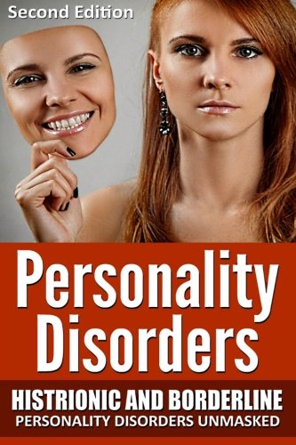 Download Personality Disorders: Histronic and Borderline Personality Disorders Unmasked 1507803796
