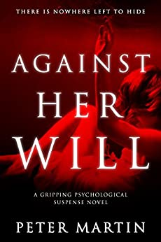 Against Her Will(A Gripping Psychological Suspense Novel) by [Martin, Peter]