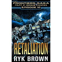 "Ep.#10 - ""Retaliation"" (The Frontiers Saga - Part 2: Rogue Castes)"