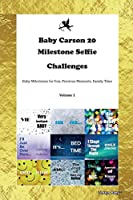 Baby Carson 20 Milestone Selfie Challenges Baby Milestones for Fun, Precious Moments, Family Time Volume 1