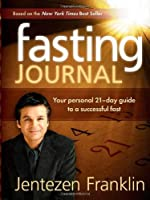 Fasting Journal: Your Personal 21-Day Guide to a Successful Fast by Jentezen Franklin(2008-10-27)