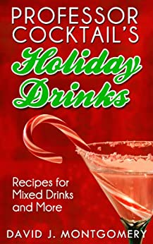 [Montgomery, David J.]のProfessor Cocktail's Holiday Drinks: Recipes for Mixed Drinks and More (English Edition)