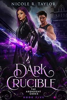 Dark Crucible (The Arondight Codex Book 5) by [Taylor, Nicole R]