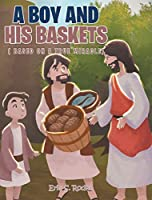 A Boy and His Baskets: (Based on a True Miracle)