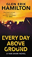Every Day Above Ground: A Van Shaw Novel (Van Shaw Novels)