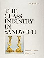 The Glass Industry in Sandwich (The Glass Industry in Sandwich Series , Vol 4)