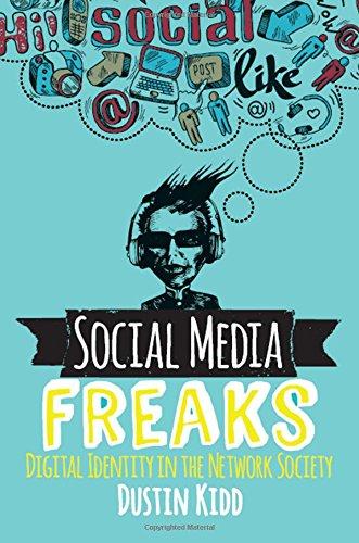 Download Social Media Freaks: Digital Identity in the Network Society 0813350662