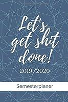 Let's get shit done! 2019 / 2020 Semesterplaner: A5 Coole Geschenkidee KARIERT zum Studium | Notizbuch fuer Studenten | Studienbeginn | Erstes Semester | Pruefung | Geburtstag | Terminkalender
