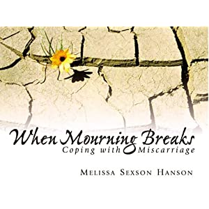 When Mourning Breaks: Coping With Miscarriage (Daystar Devotions Series)