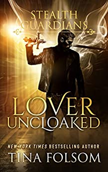 Lover Uncloaked (Stealth Guardians Book 1) by [Folsom, Tina]