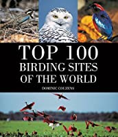 Top 100 Birding Sites Of The World by Dominic Couzens(2015-08-13)