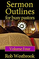Sermon Outlines for Busy Pastors: 52 Complete Sermon Outlines for All Occasions