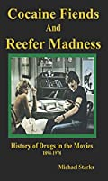 Cocaine Fiends and Reefer Madness: An Illustrated History of Drugs in the Movies 1894-1978
