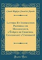 Lettres Et Instruction Pastorale de Monseigneur, l'Évèque de Chartres, Concernant l'Université (Classic Reprint)