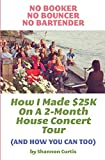No Booker, No Bouncer, No Bartender: How I Made $25k on a 2 Month House Concert Tour and How You Can Too