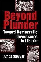 Beyond Plunder: Toward Democratic Governance in Liberia