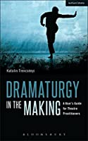 Dramaturgy in the Making: A User's Guide for Theatre Practitioners (Performance Books)