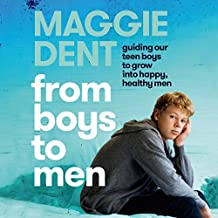 From Boys to Men: Guiding Our Teen Boys to Grow into Happy, Healthy Men