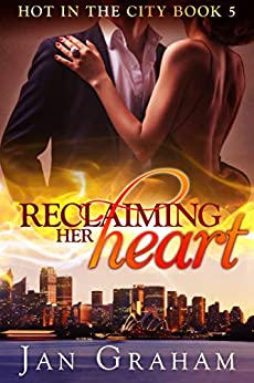 Reclaiming Her Heart (Hot in the City Book 5) by [Graham, Jan]