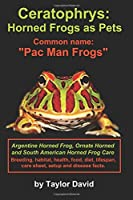 """Ceratophrys: Horned Frogs as Pets: Common name: """"Pac Man Frogs"""""""