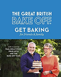 The Great British Bake Off: Get Baking for Friends and Family by [The Bake Off Team]
