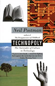 Technopoly: The Surrender of Culture to Technology by [Postman, Neil]
