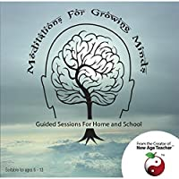 Meditations For Growing Minds: Guided Sessions For Home And School