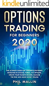 Options Trading For Beginners 2020: The Ultimate Guide for Trading Strategies, Investing in Stocks, Forex, ETF Options, Create your Passive Income, Manage ... Risk and Make Money Online (English Edition)