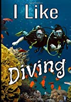 I like diving: Ideal logbook to record and keep the data of all your dives, for beginners and advanced